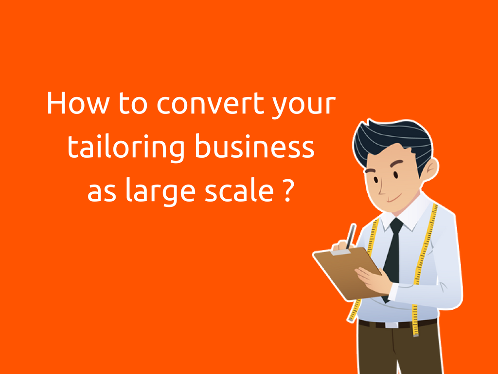 Convert your tailoring business as a large scale online custom tailoring store!