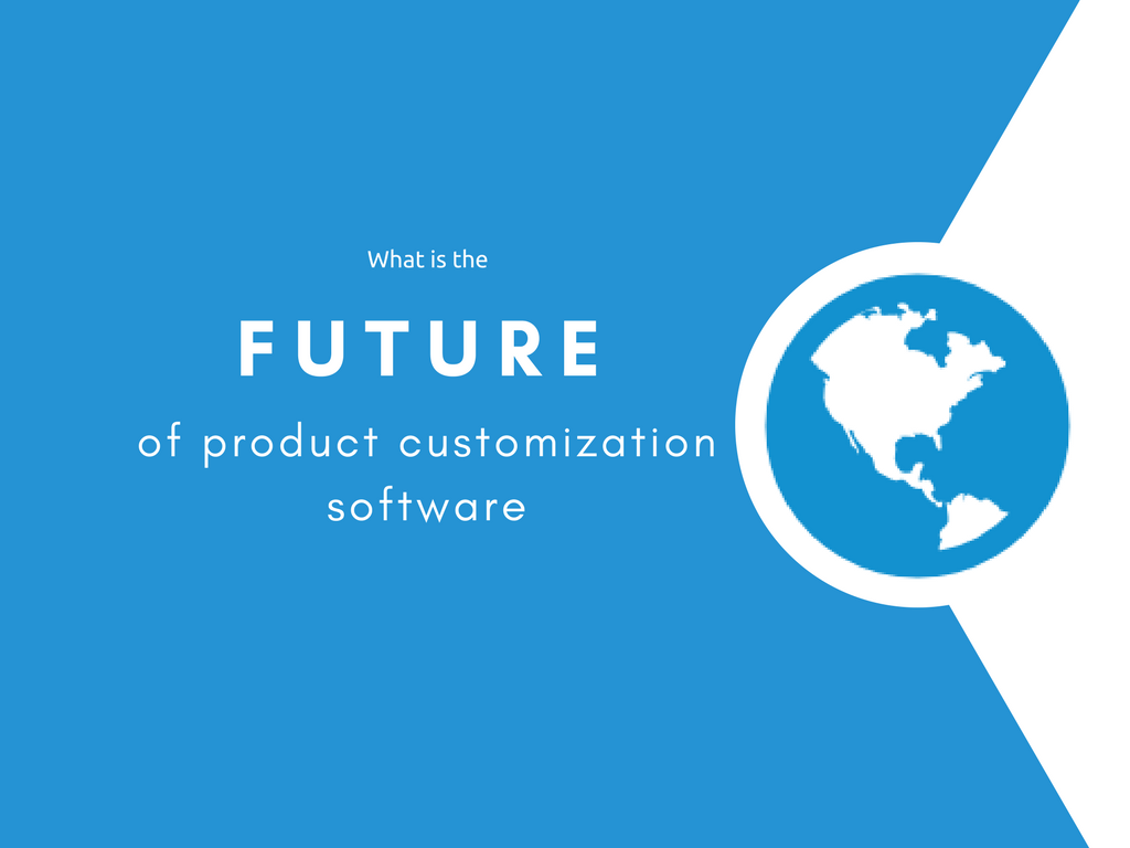 The future of product customization software will be over powered!