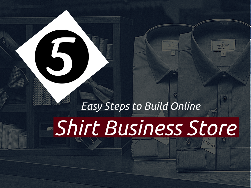How to build online shirt business store in 5 easy steps ?