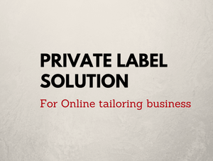Private label solutions is a good way to grow your online tailoring business