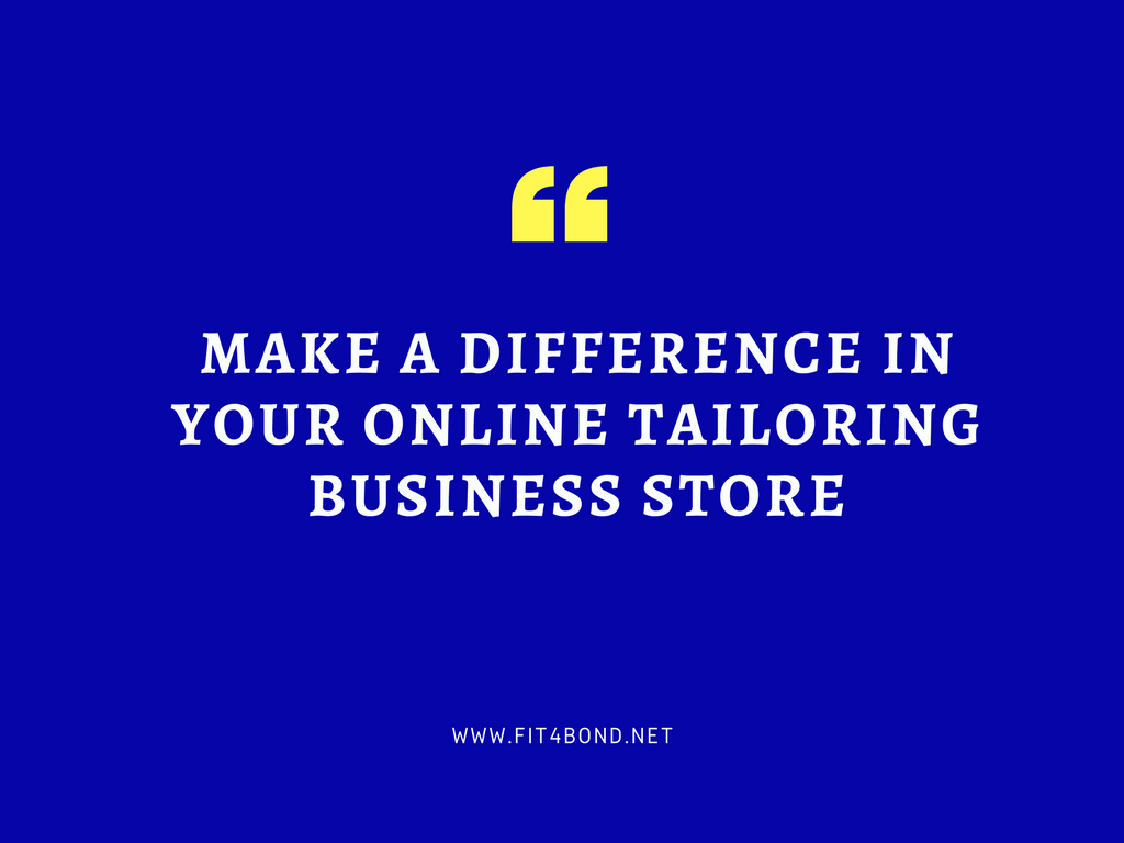 How to make a difference in tailoring business store?